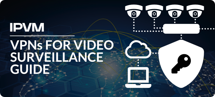VPNs for Video Surveillance Guide