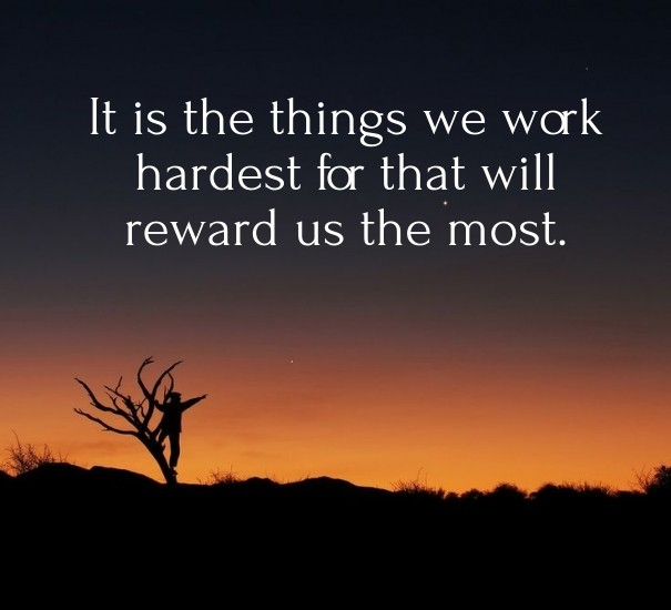 Image result for it is the things we work hardest for