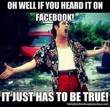 Image result for it's on facebook it must be true